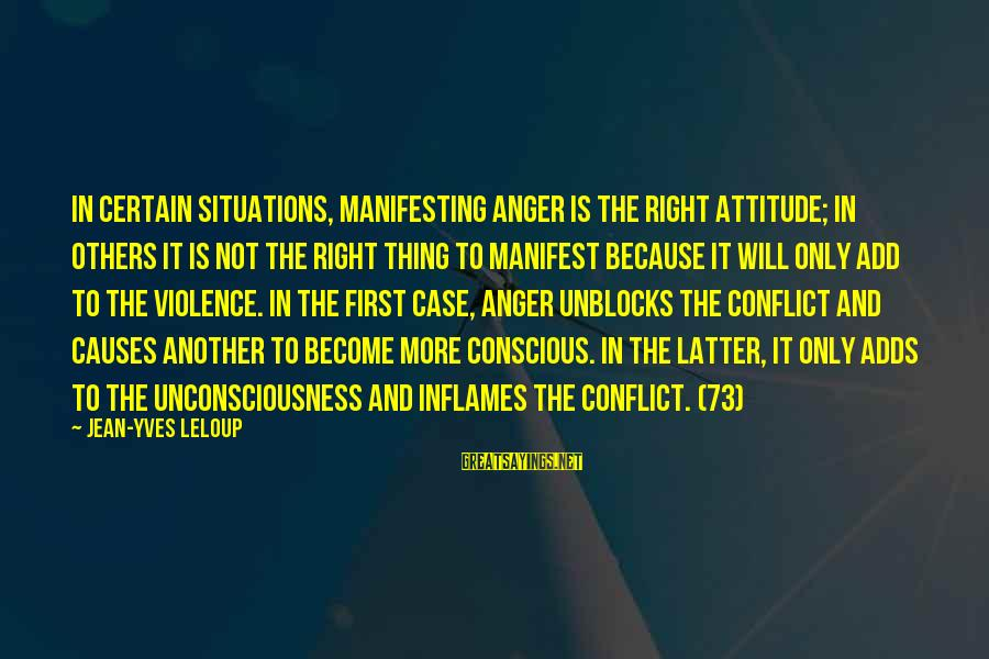 The Right Attitude Sayings By Jean-Yves Leloup: In certain situations, manifesting anger is the right attitude; in others it is not the