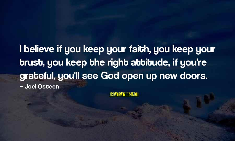 The Right Attitude Sayings By Joel Osteen: I believe if you keep your faith, you keep your trust, you keep the right