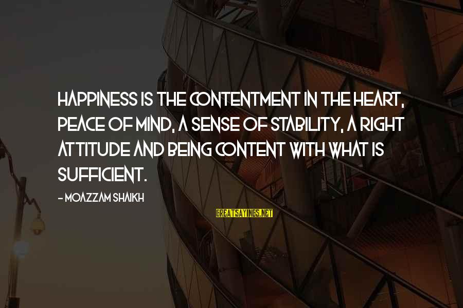 The Right Attitude Sayings By Moazzam Shaikh: Happiness is the contentment in the heart, peace of mind, a sense of stability, a