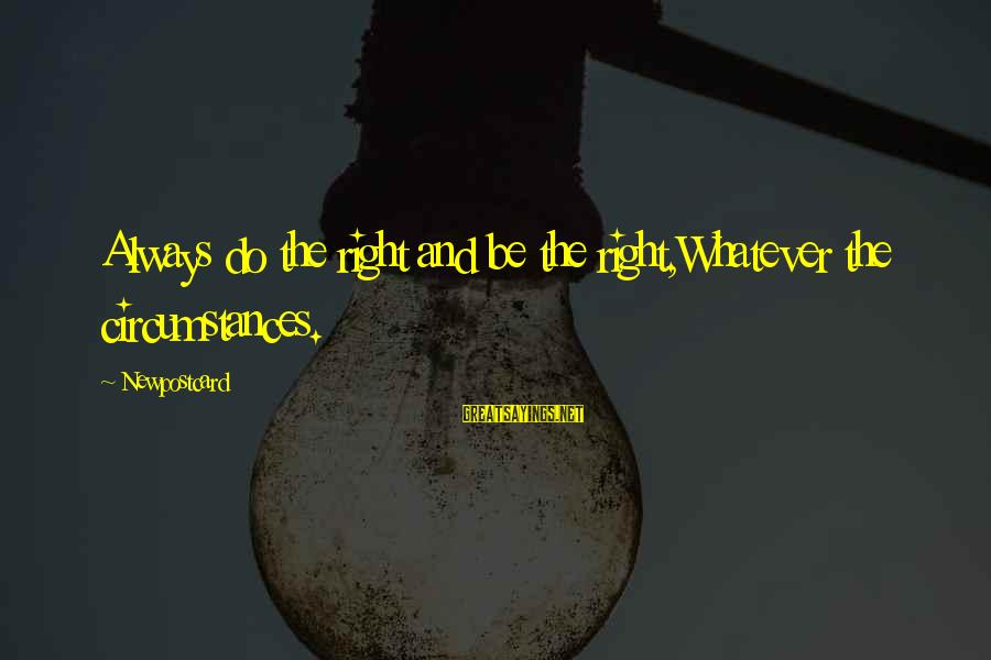 The Right Attitude Sayings By Newpostcard: Always do the right and be the right,Whatever the circumstances.