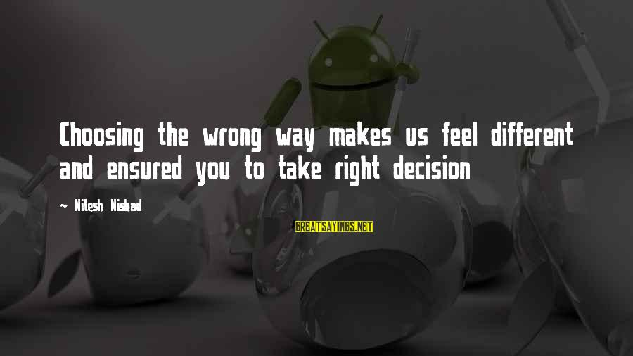 The Right Attitude Sayings By Nitesh Nishad: Choosing the wrong way makes us feel different and ensured you to take right decision