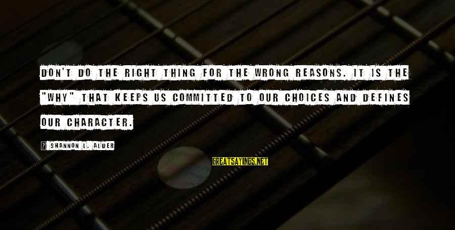 """The Right Attitude Sayings By Shannon L. Alder: Don't do the right thing for the wrong reasons. It is the """"why"""" that keeps"""