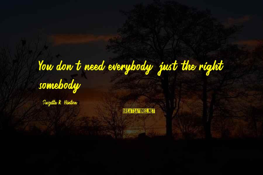The Right Attitude Sayings By Suzette R. Hinton: You don't need everybody, just the right somebody!