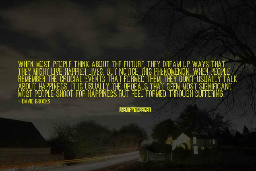 The Road Significant Sayings By David Brooks: When most people think about the future, they dream up ways that they might live