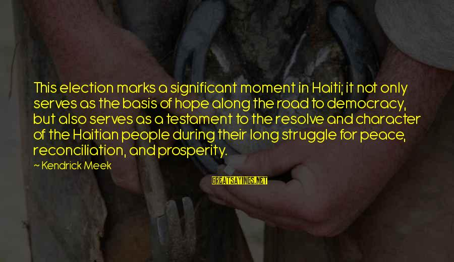 The Road Significant Sayings By Kendrick Meek: This election marks a significant moment in Haiti; it not only serves as the basis