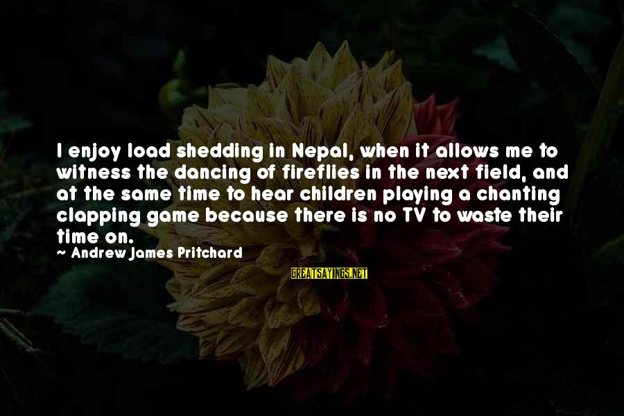 The Same Sayings By Andrew James Pritchard: I enjoy load shedding in Nepal, when it allows me to witness the dancing of