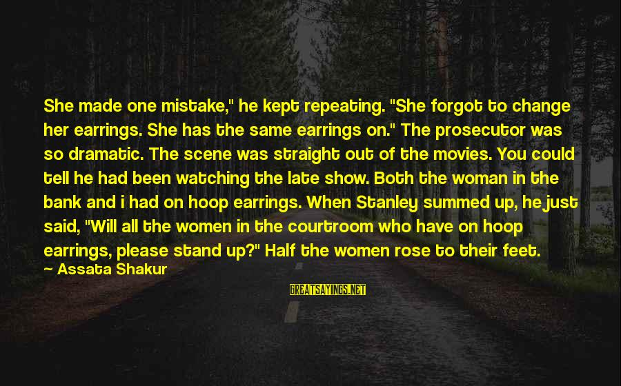 "The Same Sayings By Assata Shakur: She made one mistake,"" he kept repeating. ""She forgot to change her earrings. She has"