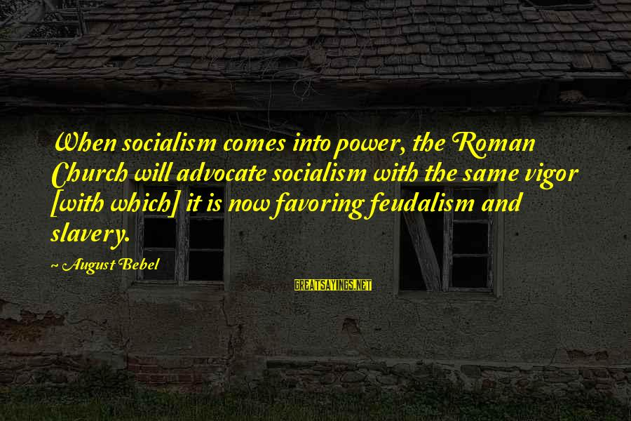 The Same Sayings By August Bebel: When socialism comes into power, the Roman Church will advocate socialism with the same vigor