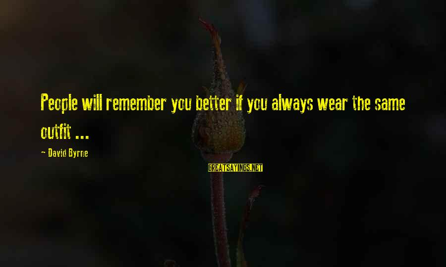The Same Sayings By David Byrne: People will remember you better if you always wear the same outfit ...