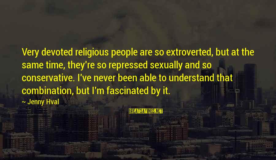 The Same Sayings By Jenny Hval: Very devoted religious people are so extroverted, but at the same time, they're so repressed