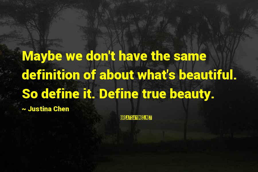 The Same Sayings By Justina Chen: Maybe we don't have the same definition of about what's beautiful. So define it. Define