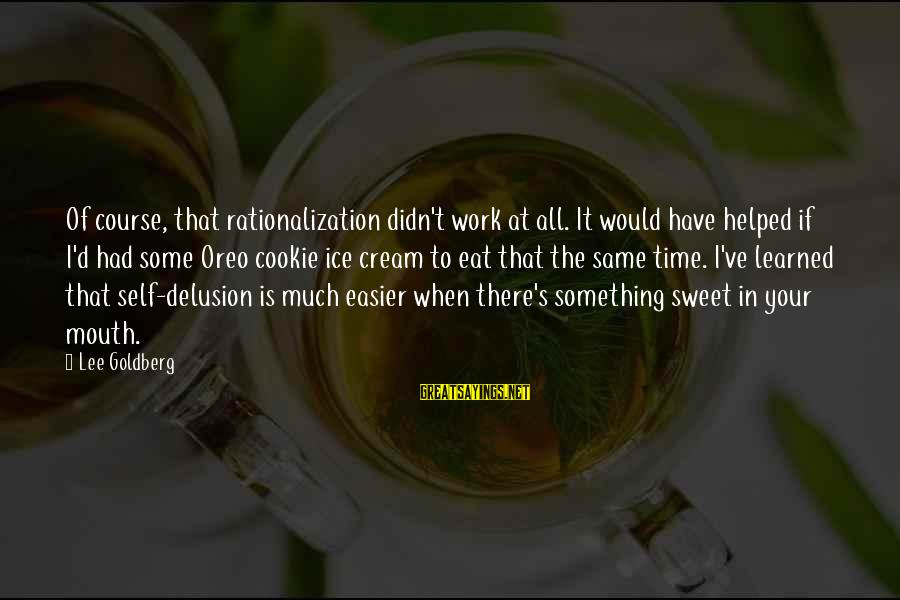 The Same Sayings By Lee Goldberg: Of course, that rationalization didn't work at all. It would have helped if I'd had