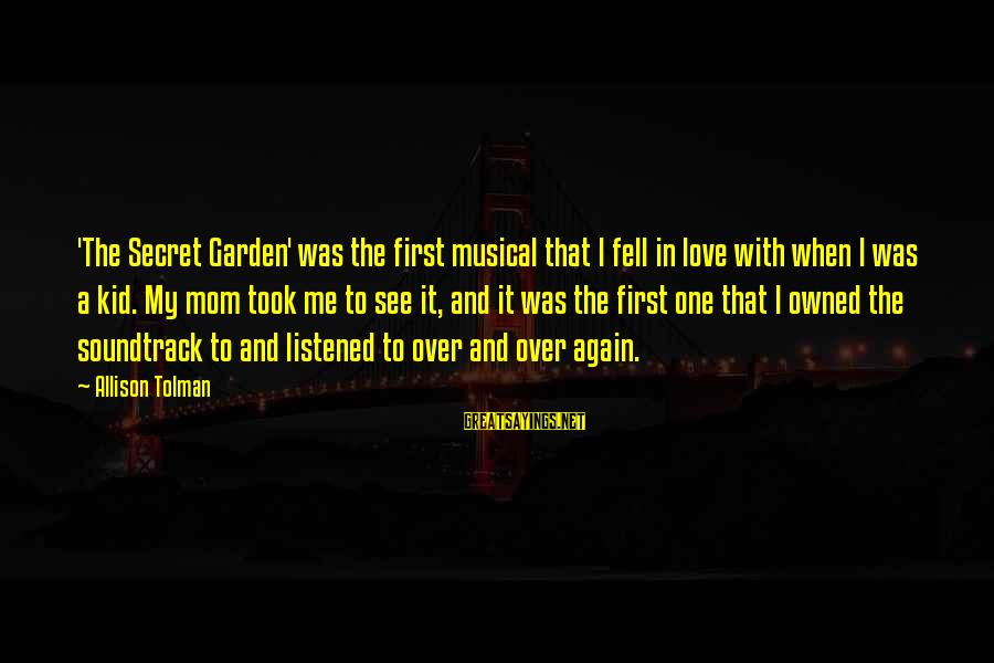 The Secret Garden Sayings By Allison Tolman: 'The Secret Garden' was the first musical that I fell in love with when I