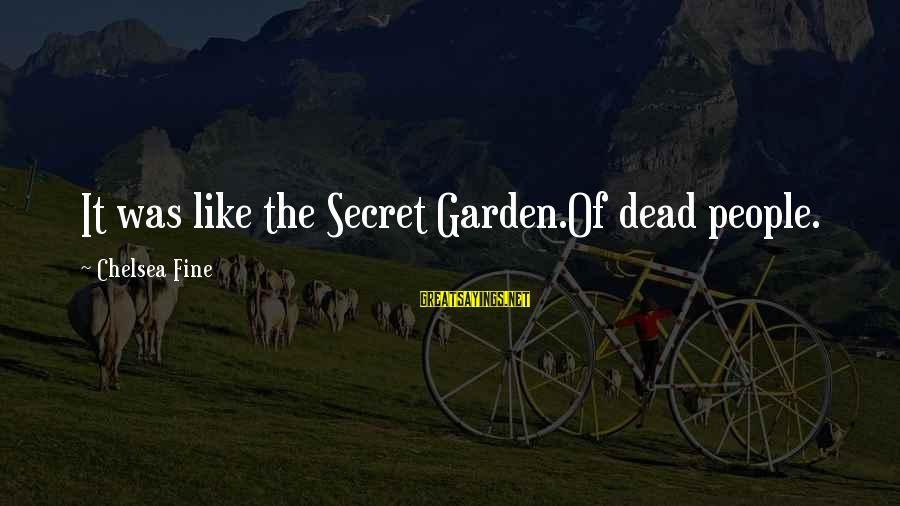 The Secret Garden Sayings By Chelsea Fine: It was like the Secret Garden.Of dead people.