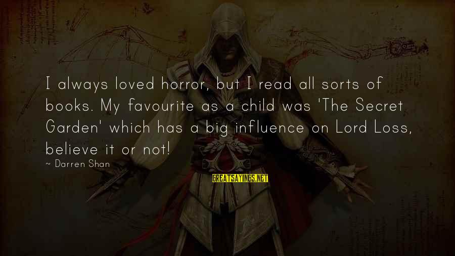 The Secret Garden Sayings By Darren Shan: I always loved horror, but I read all sorts of books. My favourite as a