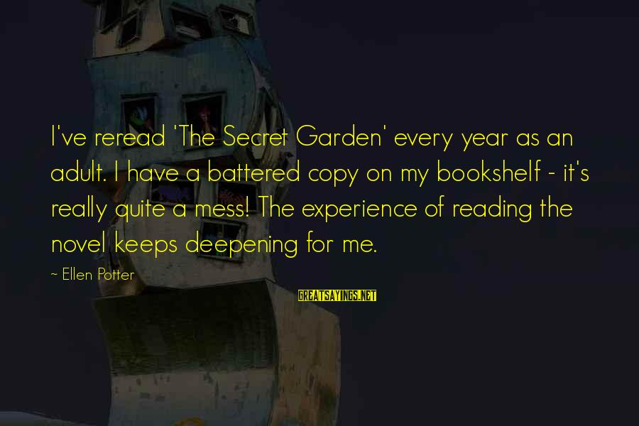 The Secret Garden Sayings By Ellen Potter: I've reread 'The Secret Garden' every year as an adult. I have a battered copy
