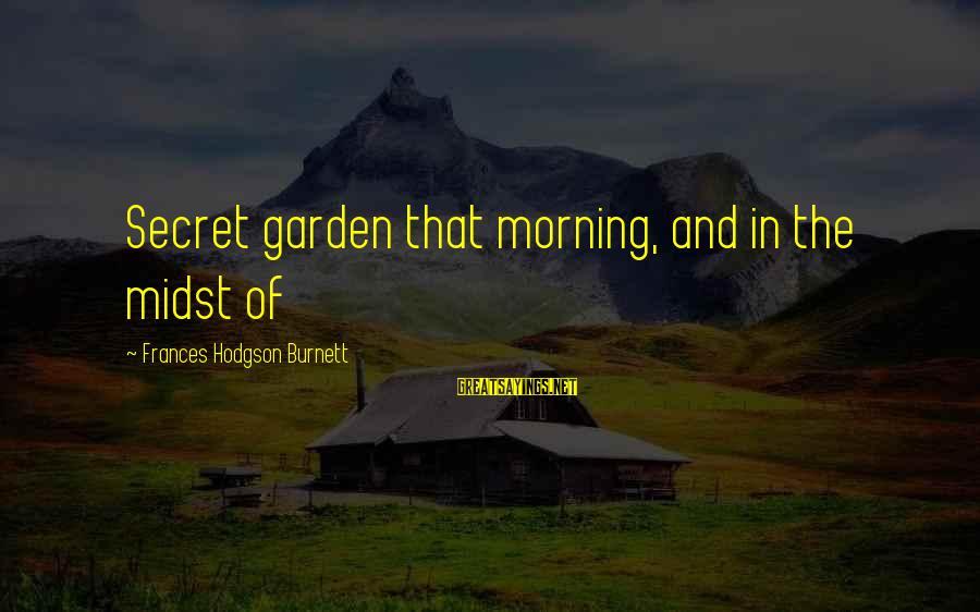 The Secret Garden Sayings By Frances Hodgson Burnett: Secret garden that morning, and in the midst of
