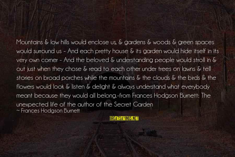 The Secret Garden Sayings By Frances Hodgson Burnett: Mountains & low hills would enclose us, & gardens & woods & green spaces would