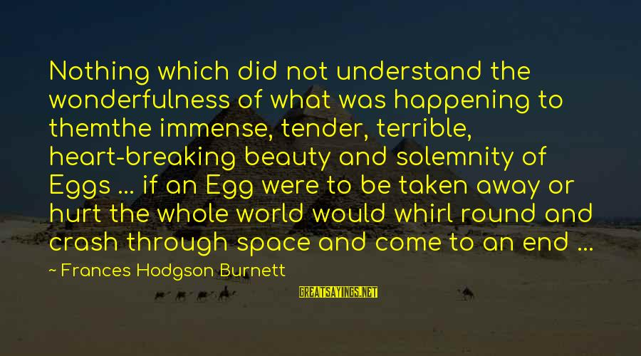 The Secret Garden Sayings By Frances Hodgson Burnett: Nothing which did not understand the wonderfulness of what was happening to themthe immense, tender,