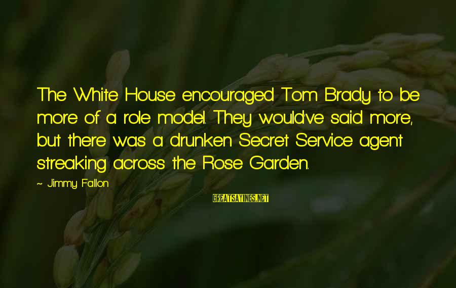 The Secret Garden Sayings By Jimmy Fallon: The White House encouraged Tom Brady to be more of a role model. They would've