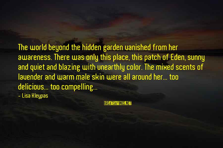The Secret Garden Sayings By Lisa Kleypas: The world beyond the hidden garden vanished from her awareness. There was only this place,