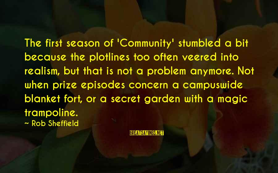 The Secret Garden Sayings By Rob Sheffield: The first season of 'Community' stumbled a bit because the plotlines too often veered into
