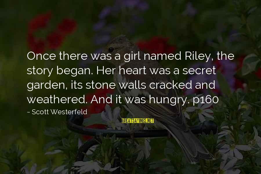 The Secret Garden Sayings By Scott Westerfeld: Once there was a girl named Riley, the story began. Her heart was a secret