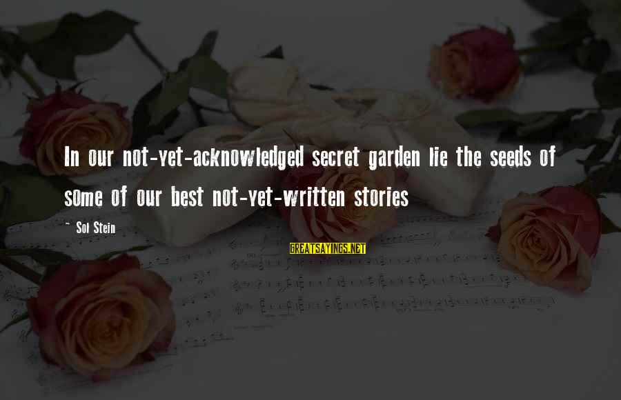 The Secret Garden Sayings By Sol Stein: In our not-yet-acknowledged secret garden lie the seeds of some of our best not-yet-written stories