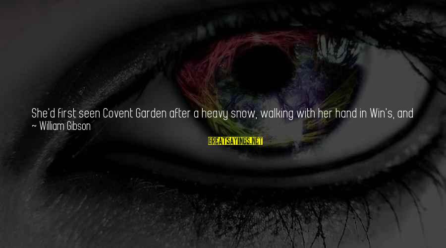 The Secret Garden Sayings By William Gibson: She'd first seen Covent Garden after a heavy snow, walking with her hand in Win's,
