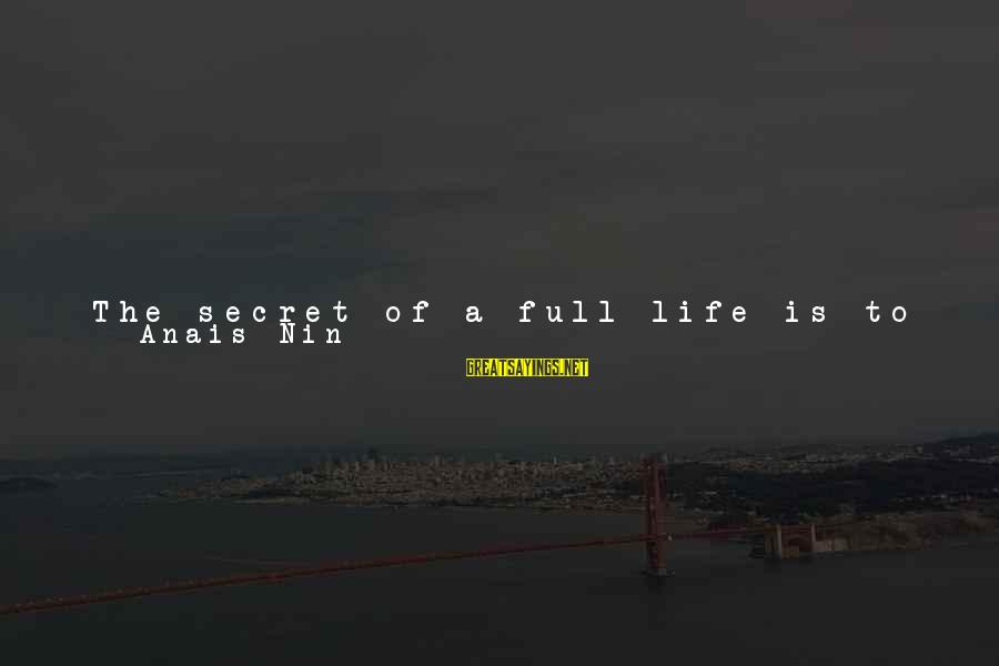 The Secret Of Life Sayings By Anais Nin: The secret of a full life is to live and relate to others as if