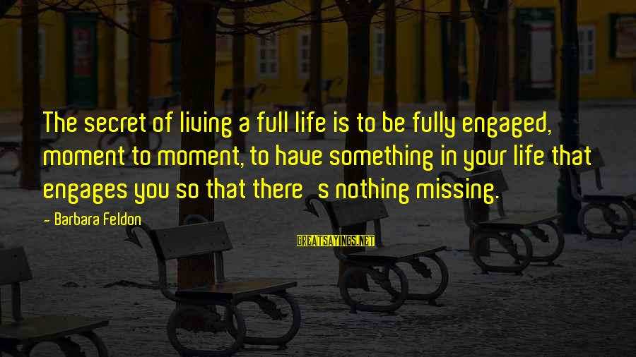 The Secret Of Life Sayings By Barbara Feldon: The secret of living a full life is to be fully engaged, moment to moment,
