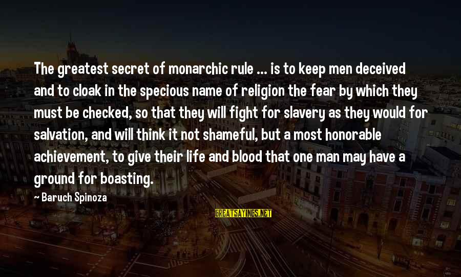 The Secret Of Life Sayings By Baruch Spinoza: The greatest secret of monarchic rule ... is to keep men deceived and to cloak