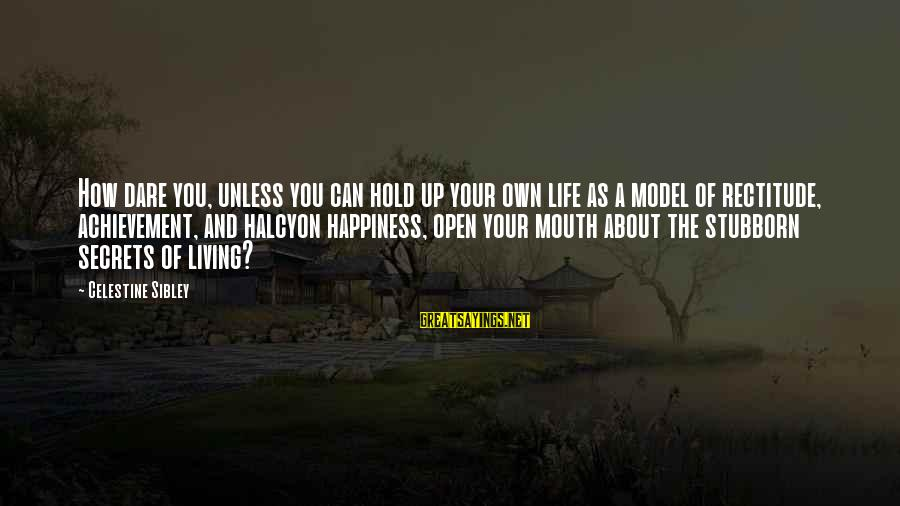 The Secret Of Life Sayings By Celestine Sibley: How dare you, unless you can hold up your own life as a model of