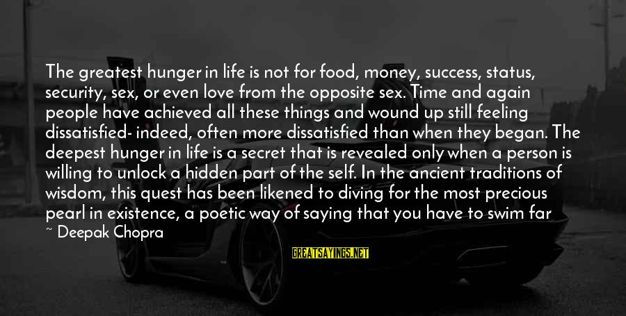 The Secret Of Life Sayings By Deepak Chopra: The greatest hunger in life is not for food, money, success, status, security, sex, or