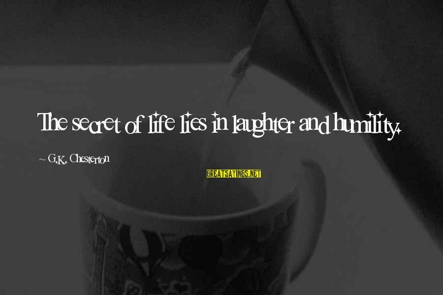 The Secret Of Life Sayings By G.K. Chesterton: The secret of life lies in laughter and humility.