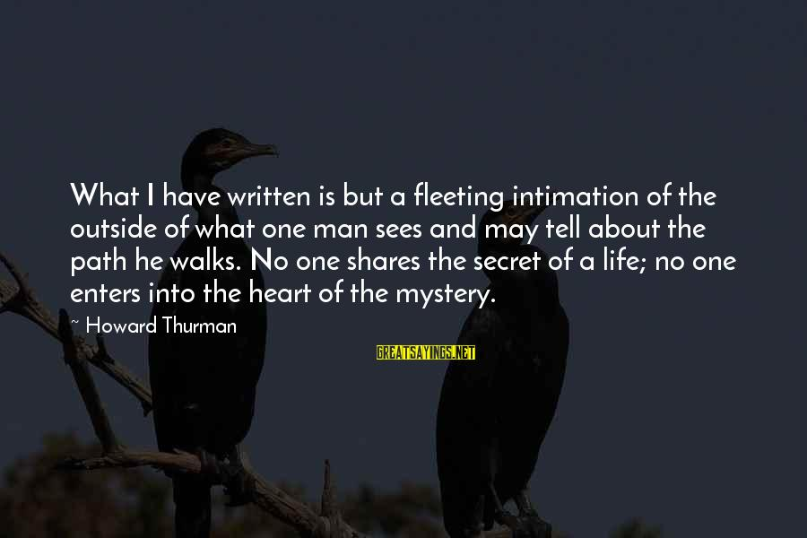 The Secret Of Life Sayings By Howard Thurman: What I have written is but a fleeting intimation of the outside of what one