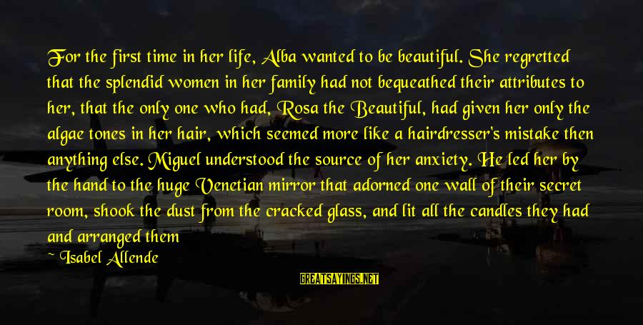 The Secret Of Life Sayings By Isabel Allende: For the first time in her life, Alba wanted to be beautiful. She regretted that