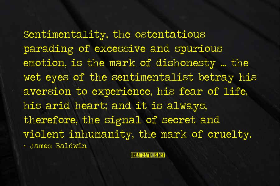 The Secret Of Life Sayings By James Baldwin: Sentimentality, the ostentatious parading of excessive and spurious emotion, is the mark of dishonesty ...