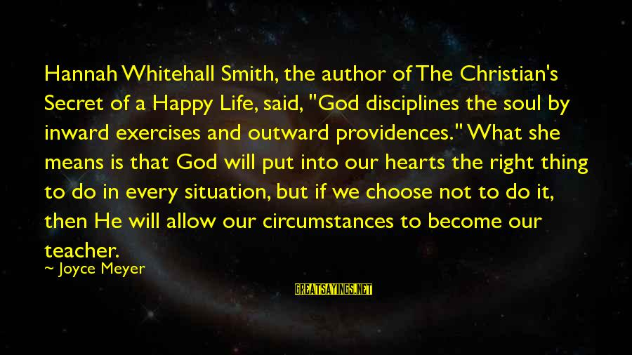 """The Secret Of Life Sayings By Joyce Meyer: Hannah Whitehall Smith, the author of The Christian's Secret of a Happy Life, said, """"God"""