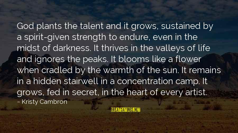 The Secret Of Life Sayings By Kristy Cambron: God plants the talent and it grows, sustained by a spirit-given strength to endure, even