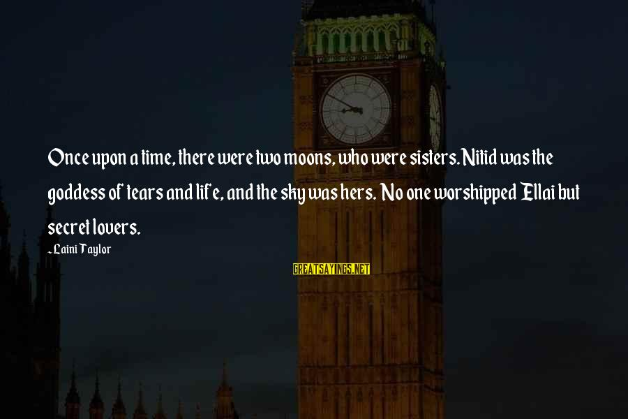 The Secret Of Life Sayings By Laini Taylor: Once upon a time, there were two moons, who were sisters.Nitid was the goddess of