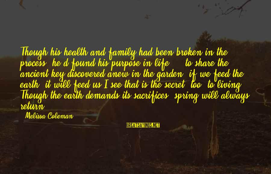The Secret Of Life Sayings By Melissa Coleman: Though his health and family had been broken in the process, he'd found his purpose