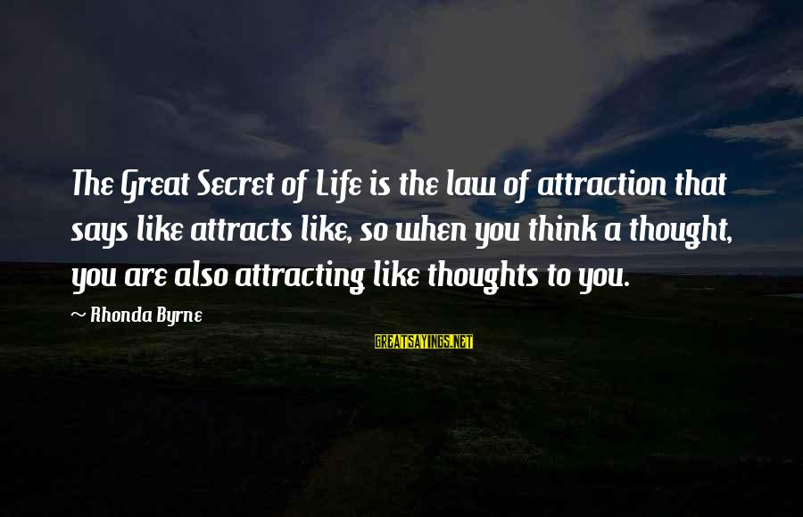 The Secret Of Life Sayings By Rhonda Byrne: The Great Secret of Life is the law of attraction that says like attracts like,