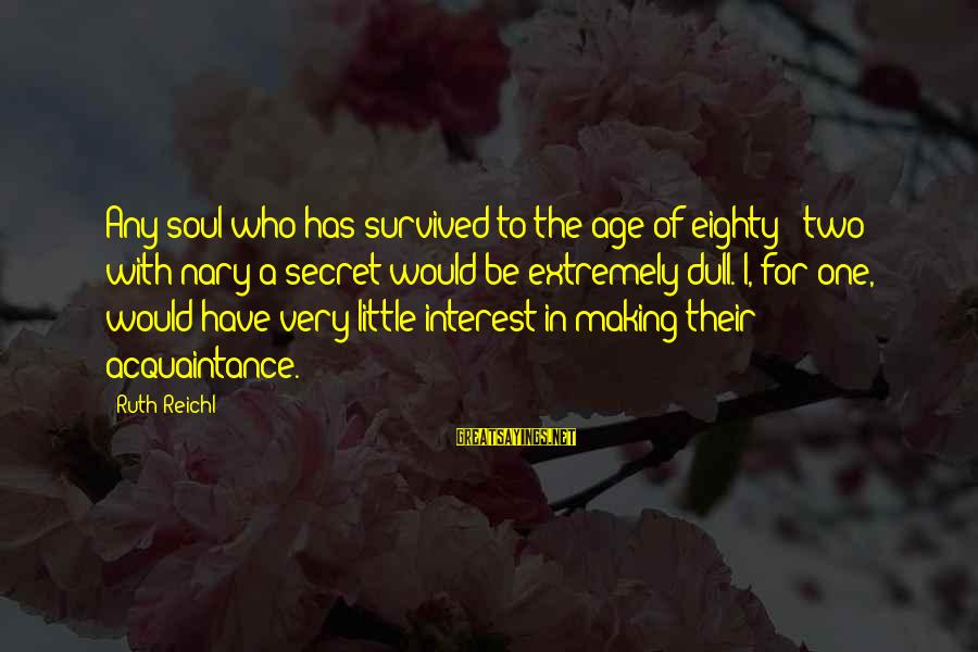 The Secret Of Life Sayings By Ruth Reichl: Any soul who has survived to the age of eighty - two with nary a