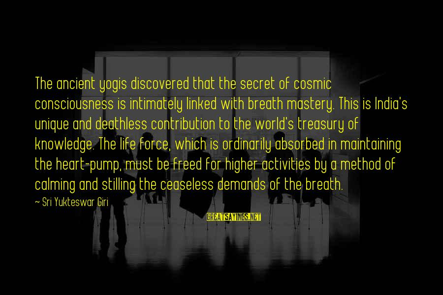 The Secret Of Life Sayings By Sri Yukteswar Giri: The ancient yogis discovered that the secret of cosmic consciousness is intimately linked with breath