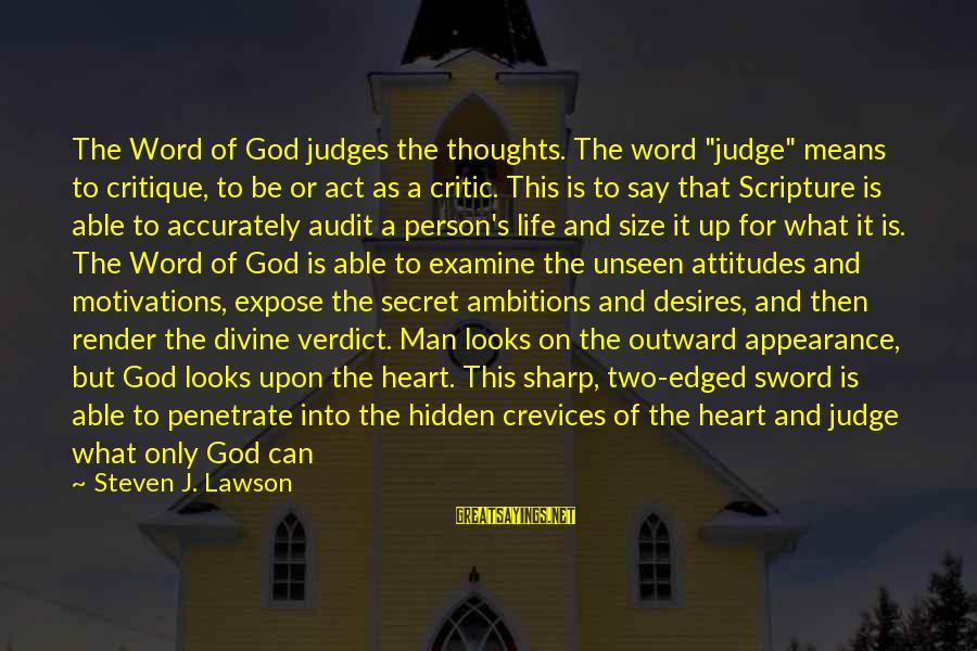 """The Secret Of Life Sayings By Steven J. Lawson: The Word of God judges the thoughts. The word """"judge"""" means to critique, to be"""