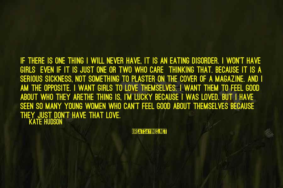 The Sickness Of A Loved One Sayings By Kate Hudson: If there is one thing I will never have, it is an eating disorder. I