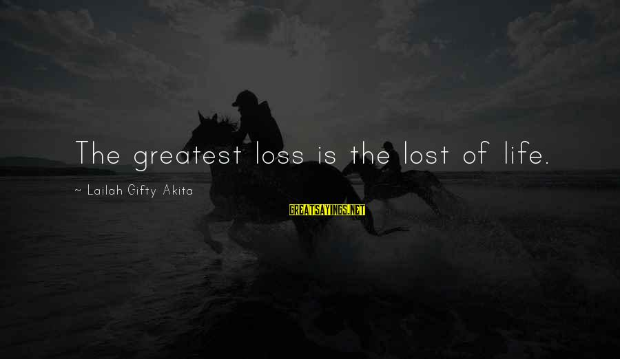 The Sickness Of A Loved One Sayings By Lailah Gifty Akita: The greatest loss is the lost of life.