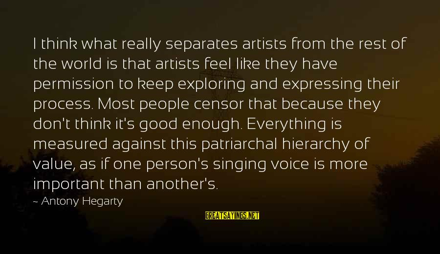 The Singing Voice Sayings By Antony Hegarty: I think what really separates artists from the rest of the world is that artists