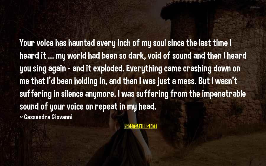 The Singing Voice Sayings By Cassandra Giovanni: Your voice has haunted every inch of my soul since the last time I heard